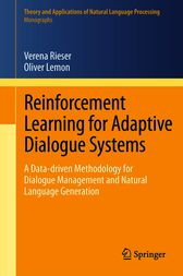 Reinforcement Learning for Adaptive Dialogue Systems by Verena Rieser