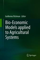 Bio-Economic Models applied to Agricultural Systems by Guillermo Flichman