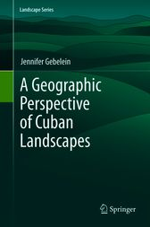 A Geographic Perspective of Cuban Landscapes by Jennifer Gebelein