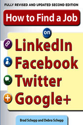 How to Find a Job on LinkedIn, Facebook, Twitter and Google+ 2/E by Brad Schepp