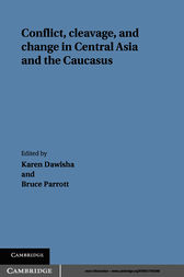 Conflict, Cleavage, and Change in Central Asia and the Caucasus by Karen Dawisha