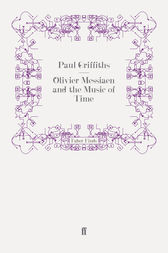 Olivier Messiaen and the Music of Time by Paul Griffiths