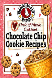 Circle of Friends Cookbook - 25 Chocolate Chip Cookie Recipes by Gooseberry Patch