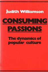 Consuming Passions by Judith Williamson