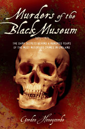 Murder of the Black Museum - The Dark Secrets Behind A Hundred Years of the Most Notorious Crimes in England by Gordon Honeycombe