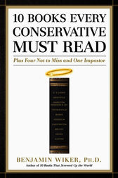 10 Books Every Conservative Must Read by Benjamin Wiker