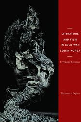 Literature and Film in Cold War South Korea by Theodore Hughes
