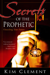 Secrets of the Prophetic by Kim Clement
