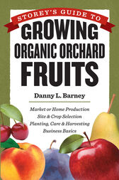 Storey's Guide to Growing Organic Orchard Fruits by Danny L. Barney