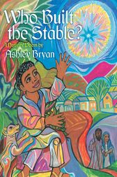 Who Built the Stable? by Ashley Bryan