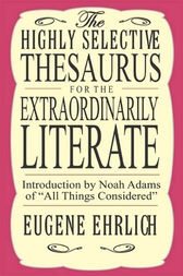 Highly Selective Thesaurus for the Extraordinarily Literate by Eugene Ehrlich