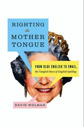 Righting the Mother Tongue by David Wolman
