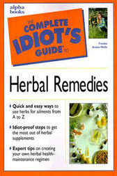 The Complete Idiot's Guide to Herbal Remedies by Frankie Avalon Wolfe