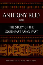 Anthony Reid and the Study of the Southeast Asian Past by Geoff Wade