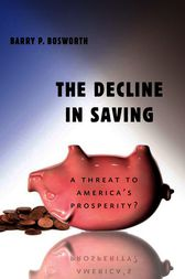 The Decline in Saving by Barry P. Bosworth