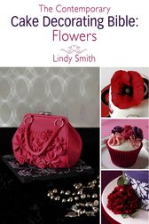 The Contemporary Cake Decorating Bible: Flowers by Lindy Smith