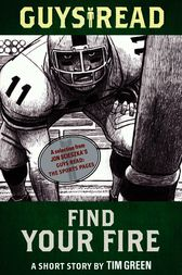 Guys Read: Find Your Fire by Tim Green