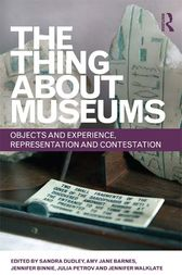 The Thing about Museums by Sandra Dudley