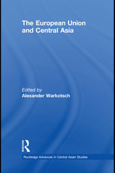 The European Union and Central Asia by Alexander Warkotsch