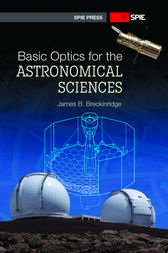 Basic Optics for the Astronomical Sciences by James Breckinridge