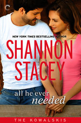 All He Ever Needed: Book Four of The Kowalskis by Shannon Stacey