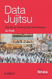 Data Jujitsu: The Art of Turning Data into Product by DJ Patil