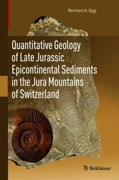 Quantitative Geology of Late Jurassic Epicontinental Sediments in the Jura Mountains of Switzerland by Reinhart A. Gygi