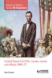 Access to History for the IB Diploma: United States Civil War by Alan Farmer