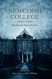 Newcomb College, 1886-2006 by Susan Tucker