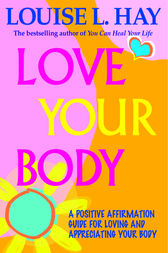 Love Your Body by Louise L. Hay