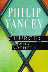 Church: Why Bother? by Philip Yancey