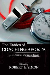 The Ethics of Coaching Sports by Robert L. Simon