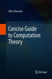 Concise Guide to Computation Theory by Akira Maruoka