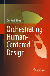 Orchestrating Human-Centered Design by Guy Boy