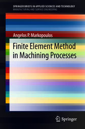 Finite Element Method in Machining Processes by Angelos P. Markopoulos