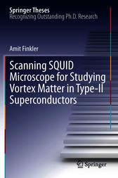 Scanning SQUID Microscope for Studying Vortex Matter in Type-II Superconductors by Amit Finkler