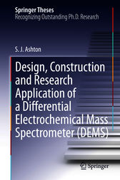Design, Construction and Research Application of a Differential Electrochemical Mass Spectrometer (DEMS) by Sean James Ashton