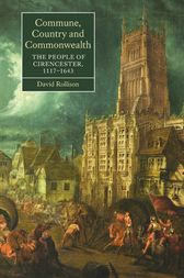 Commune, Country and Commonwealth: The People of Cirencester, 1117-1643 by David Rollison