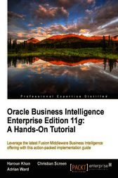 Oracle Business Intelligence Enterprise Edition 11g by Christian Screen