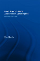 Food, Poetry, and the Aesthetics of Consumption by Michel Delville