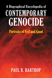 A Biographical Encyclopedia of Contemporary Genocide: Portraits of Evil and Good by Paul Bartrop