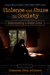 Violence and Abuse in Society: Understanding a Global Crisis [4 volumes] by Angela Browne-Miller