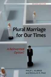Plural Marriage for Our Times: A Reinvented Option?, 2nd Edition by Philip Kilbride