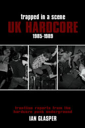 Trapped in a Scene: UK Hardcore 1985–1989 by Ian Glasper