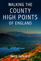 Walking the County High Points of England by David Bathurst