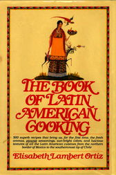 The Book of Latin American Cooking by Elisabeth Lam Ortiz