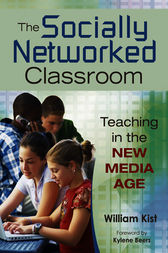 The Socially Networked Classroom by William R. Kist