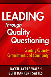 Leading Through Quality Questioning by Jackie A. Walsh