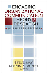 Engaging Organizational Communication Theory and Research by Steve May