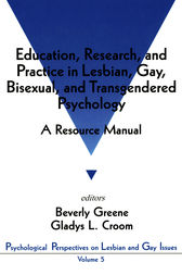 Education, Research, and Practice in Lesbian, Gay, Bisexual, and Transgendered Psychology by Beverly A. Greene